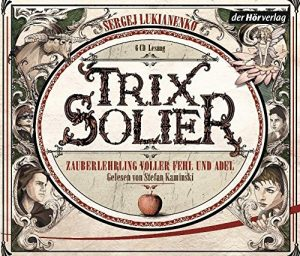 Hörprobe Sergej Lukianenko Trix Solier, Zauberlehrling voller Fehl und Adel